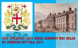 CHARTER ACTS AND EAST INDIA COMPANY: How was imperialist East India Company ruled by Charter Acts till 1857?