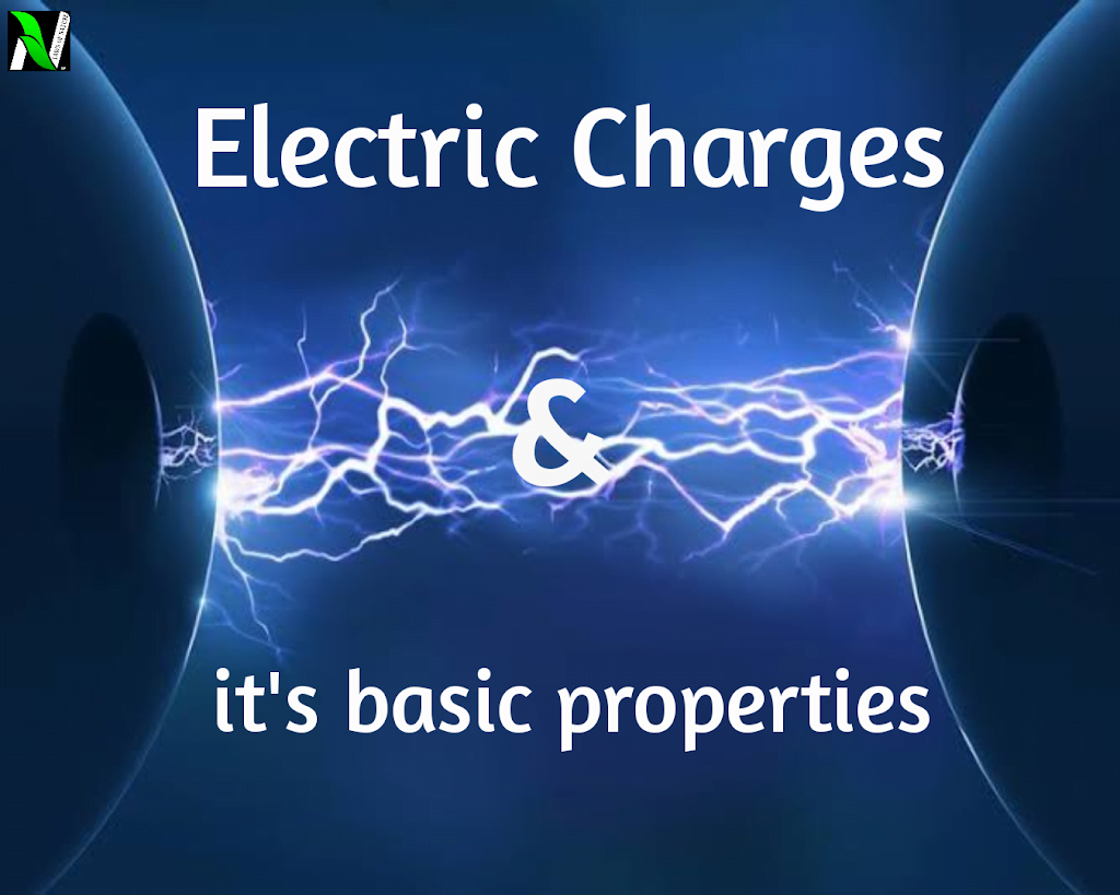 Electric Charges, types of charges and its 10 basic properties.